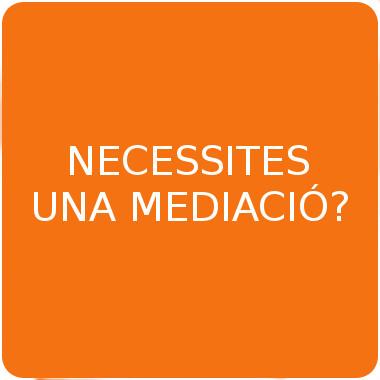 Necessites una mediació?